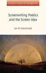 Screenwriting Poetics and the Screen Idea : A New Approach to Study and Research - Ian W. Macdonald
