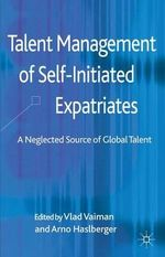 Talent Management of Self-Initiated Expatriates : A Neglected Source of Global Talent