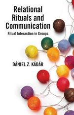Relational Rituals and Communication : Ritual Interaction in Groups - Daniel Z. Kadar