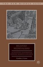 Received Medievalisms : A Cognitive Geography of Viennese Women's Convents - Cynthia J. Cyrus