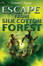 Escape from Silk Cotton Forest : Caribbean Story Books for Children - Francis C. Escayg
