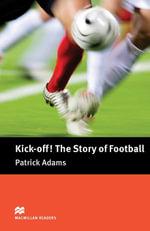 Kick Off! The Story of Football : Pre-Intermediate ELT/ESL Graded Reader - Patrick Adams