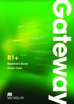 Gateway B1+ : Teacher's Book & Test CD Pack - Anna Cole