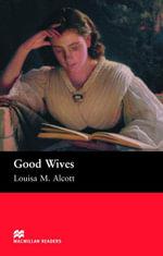 Good Wives : Beginner ELT/ESL Graded Reader - Louisa M. Alcott