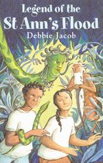 Legend of St Ann's Flood : Caribbean Story Books for Children - Debbie Jacob