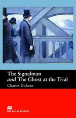 The Signalman and Ghost at the Trial : Beginner ELT/ESL Graded Reader - Charles Dickens