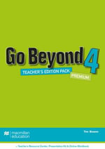 Go Beyond Teacher's Edition Premium Pack 4 : Go Beyond - Tim Bowen