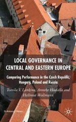 Local Governance in Central and Eastern Europe : Comparing Performance in the Czech Republic, Hungary, Poland and Russia - Tomila V. Lankina