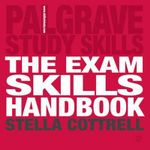The Exam Skills Handbook : Achieving Peak Pass Performance - Stella Cottrell