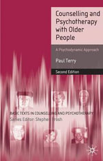 Counselling and Psychotherapy with Older People : A Psychodynamic Approach - Paul Terry