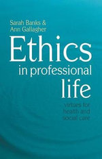 Ethics in Professional Life : Virtues for Health and Social Care - Sarah Banks