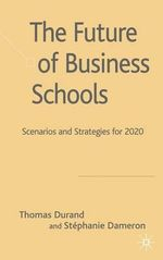 The Future of Business Schools : Scenarios and Strategies for 2020