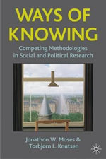 Ways of Knowing : Competing Methodologies in Social and Political Research - Jonathon W. Moses