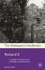 Richard II : Shakespeare Handbooks - Jeremy Lopez