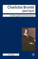 Charlotte Bronte - Jane Eyre : Readers Guides To Essential Criticism - Sara Lodge