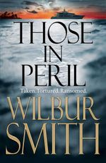 Those in Peril : Taken - Tortured - Ransomed - Wilbur Smith