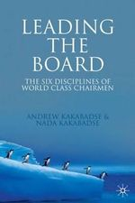 Leading the Board : The Six Disciplines of Worl- Class Chairmen - Andrew Kakabadse