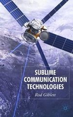 Sublime Communication Technologies : Code and Mediation in the Digital Age - Rod Giblett