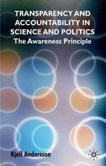 Transparency and Accountability in Science and Politics : The Awareness Principle - Kjell Andersson