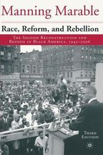 Race, Reform and Rebellion : The Second Reconstruction and Beyond in Black America, 1945-2006 - Manning Marable