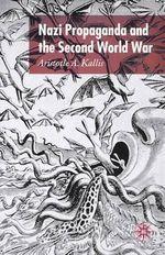 Nazi Propaganda and the Second World War - Aristotle A. Kallis