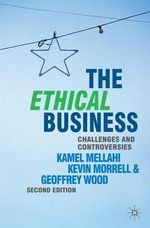 The Ethical Business : Challenges and Controversies - 2nd Edition - Kamel Mellahi