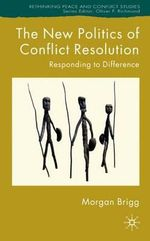 The New Politics of Conflict Resolution : Responding to Difference - Morgan Brigg