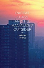 Racism, Class and the Racialized Outsider - Satnam Virdee