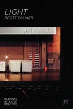 Light : Readings in Theatre Practice - Scott Palmer