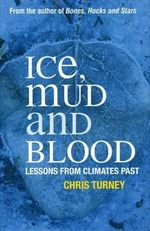 Ice Mud and Blood : Lessons from Climates Past - Chris Turney