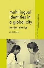 Multilingual Identities in a Global City : London Stories - David Block