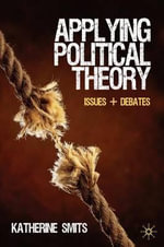 Applying Political Theory : Issues and Debates - Katherine Smits