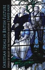 Christian Ideals in British Culture : Stories of Belief in the Twentieth Century - David Nash