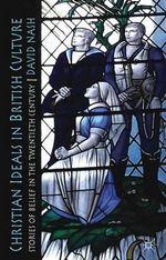 Christian Ideals in British Culture : Stories of Belief in the Twentieth Century - David Nash