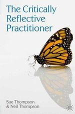 The Critically Reflective Practitioner - Sue Thompson