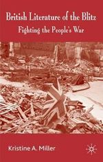 British Literature of the Blitz : Fighting the People's War - Kristine A. Miller