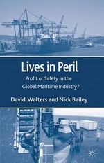 Lives in Peril : Profit or Safety in the Global Maritime Industry? - David Walters