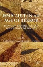 Foucault in an Age of Terror : Essays on Biopolitics and the Defence of Society