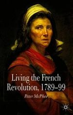 Living the French Revolution, 1789 - 1799 - Peter McPhee
