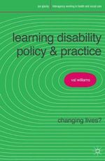 Learning Disability Policy and Practice : Changing Lives? - Val Williams
