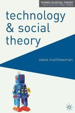 Technology and Social Theory - Steve Matthewman