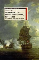 Britain and the Seventy Years War, 1744-1815 : Enlightenment, Revolution and Empire - Anthony H. Page
