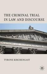 The Criminal Trial in Law and Discourse : Theorising the Trial in History and Discourse - Tyrone Kirchengast