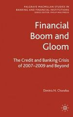 Financial Boom and Gloom : The Credit and Banking Crisis of 2007-2009 and Beyond - Dimitris N. Chorafas