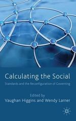 Calculating the Social : Standards and the Reconfiguration of Governing