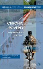 Chronic Poverty : Concepts, Causes and Policy