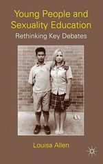 Young People and Sexuality Education : Rethinking Key Debates - Louisa Allen