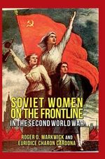 Soviet Women on the Frontline : In The Second World War - Roger D. Markwick