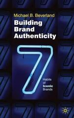 Building Brand Authenticity : 7 Habits of Iconic Brands - Michael Beverland