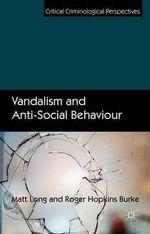Vandalism and Anti-Social Behaviour : Critical Criminological Perspectives - Matt Long